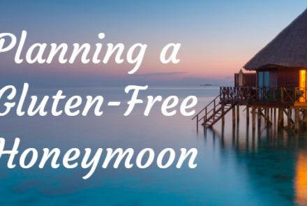 Planning a Gluten-Free Honeymoon