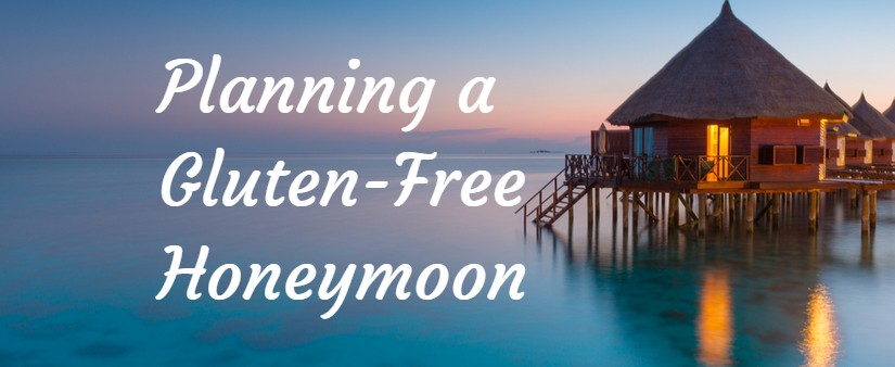 Planning a Gluten-Free Honeymoon